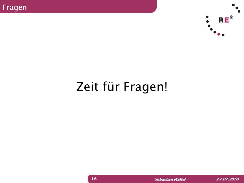 Sebastian Pfaffel 27.07.2010 Fragen Zeit für Fragen! 16