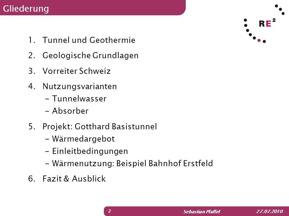Sebastian Pfaffel 27.07.2010 1.Tunnel und Geothermie 2.Geologische Grundlagen 3.Vorreiter Schweiz 4.Nutzungsvarianten - Tunnelwasser - Absorber 5.Proj