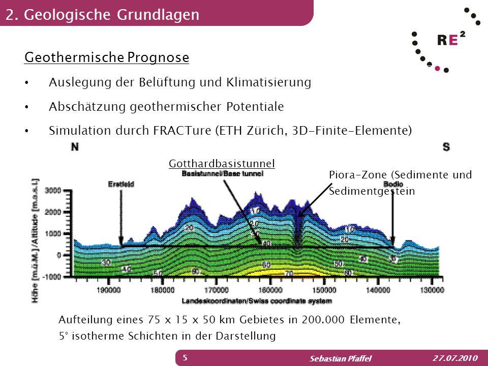Sebastian Pfaffel 27.07.2010 2. Geologische Grundlagen 5 Piora-Zone (Sedimente und Sedimentgestein Geothermische Prognose Auslegung der Belüftung und