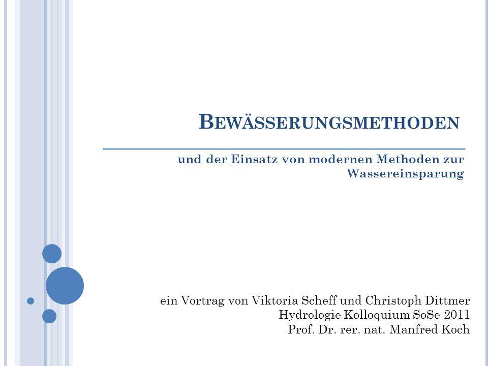 B EWÄSSERUNGSMETHODEN und der Einsatz von modernen Methoden zur Wassereinsparung ein Vortrag von Viktoria Scheff und Christoph Dittmer Hydrologie Koll