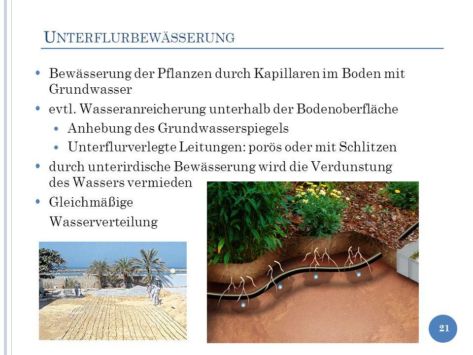 U NTERFLURBEWÄSSERUNG Bewässerung der Pflanzen durch Kapillaren im Boden mit Grundwasser evtl. Wasseranreicherung unterhalb der Bodenoberfläche Anhebu