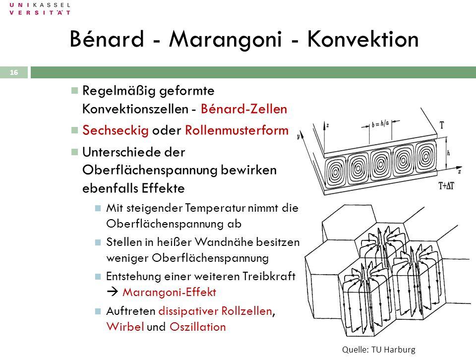 16 Regelmäßig geformte Konvektionszellen - Bénard-Zellen Sechseckig oder Rollenmusterform Unterschiede der Oberflächenspannung bewirken ebenfalls Effe