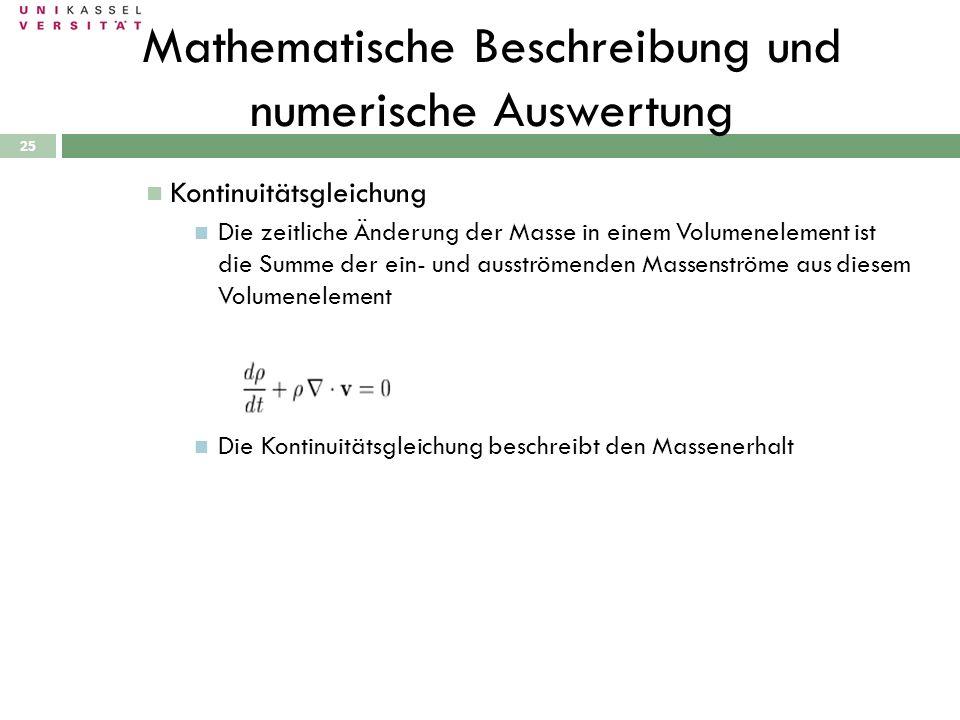 25 Kontinuitätsgleichung Die zeitliche Änderung der Masse in einem Volumenelement ist die Summe der ein- und ausströmenden Massenströme aus diesem Vol