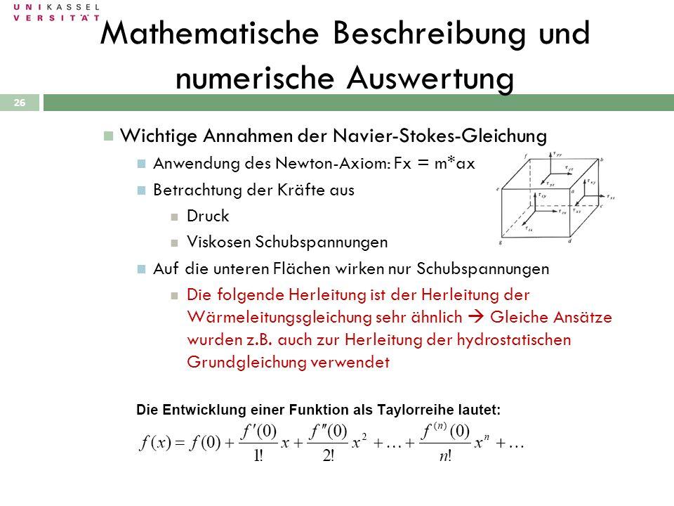 26 Mathematische Beschreibung und numerische Auswertung Wichtige Annahmen der Navier-Stokes-Gleichung Anwendung des Newton-Axiom: Fx = m*ax Betrachtun