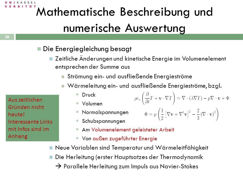 28 Mathematische Beschreibung und numerische Auswertung Die Energiegleichung besagt Zeitliche Änderungen und kinetische Energie im Volumenelement ents
