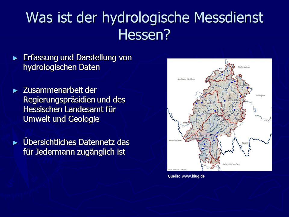 Was ist der hydrologische Messdienst Hessen? Erfassung und Darstellung von hydrologischen Daten Erfassung und Darstellung von hydrologischen Daten Zus