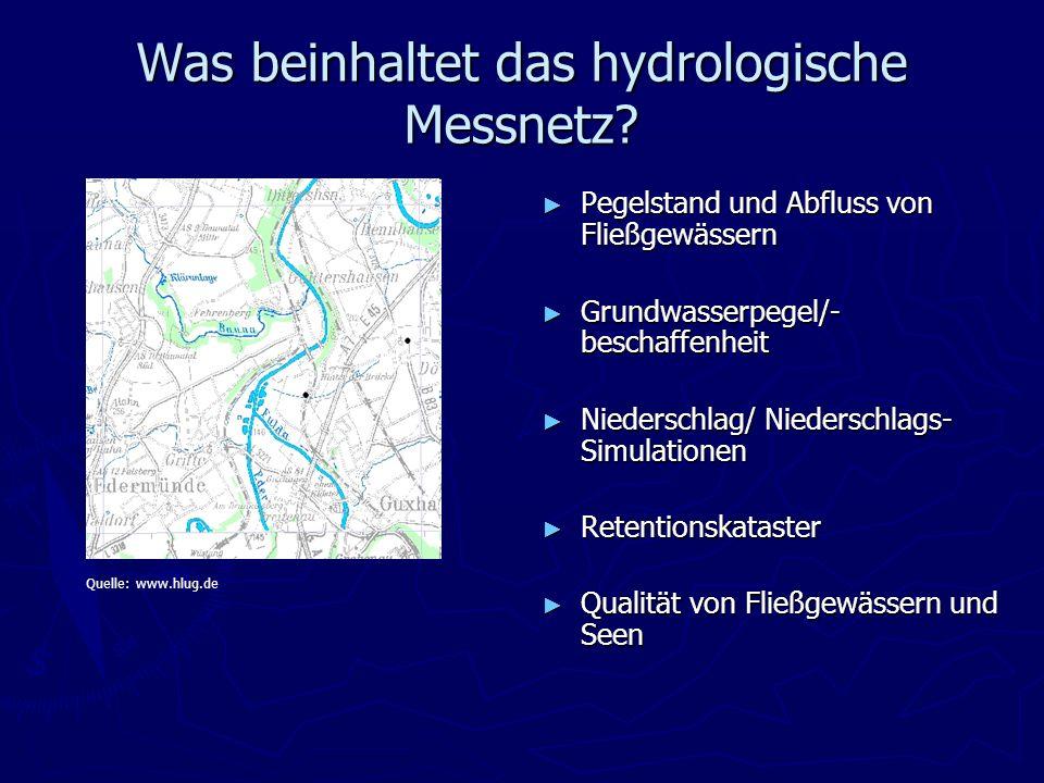Was beinhaltet das hydrologische Messnetz? Pegelstand und Abfluss von Fließgewässern Grundwasserpegel/- beschaffenheit Niederschlag/ Niederschlags- Si