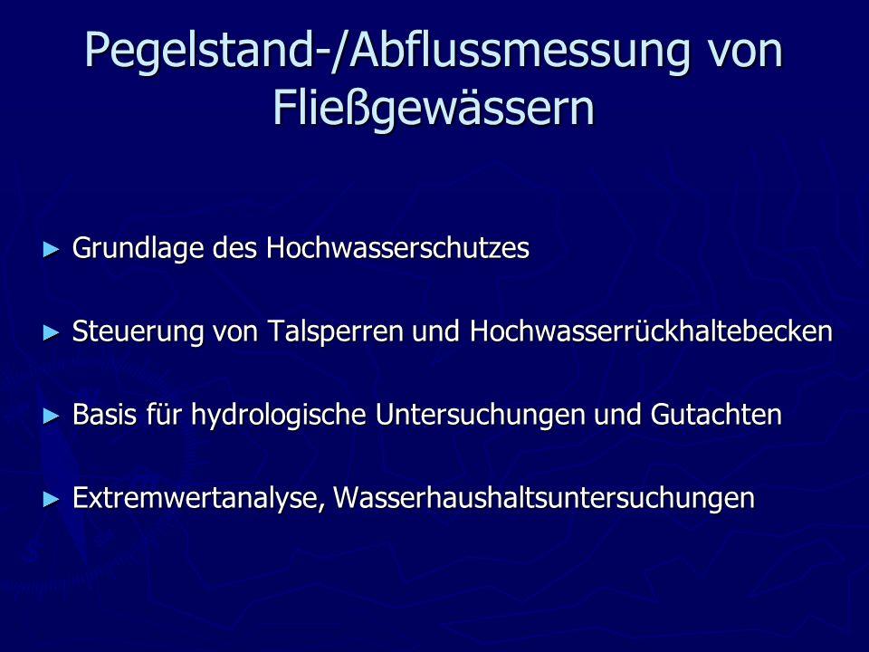 Pegelstand-/Abflussmessung von Fließgewässern Grundlage des Hochwasserschutzes Grundlage des Hochwasserschutzes Steuerung von Talsperren und Hochwasse