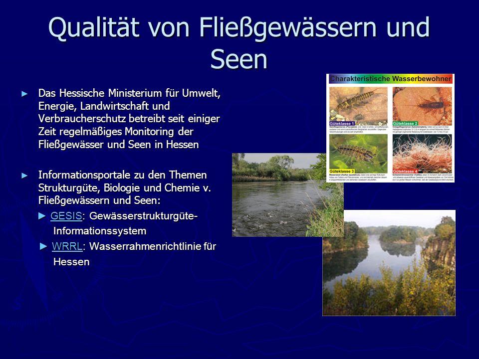 Qualität von Fließgewässern und Seen Das Hessische Ministerium für Umwelt, Energie, Landwirtschaft und Verbraucherschutz betreibt seit einiger Zeit re