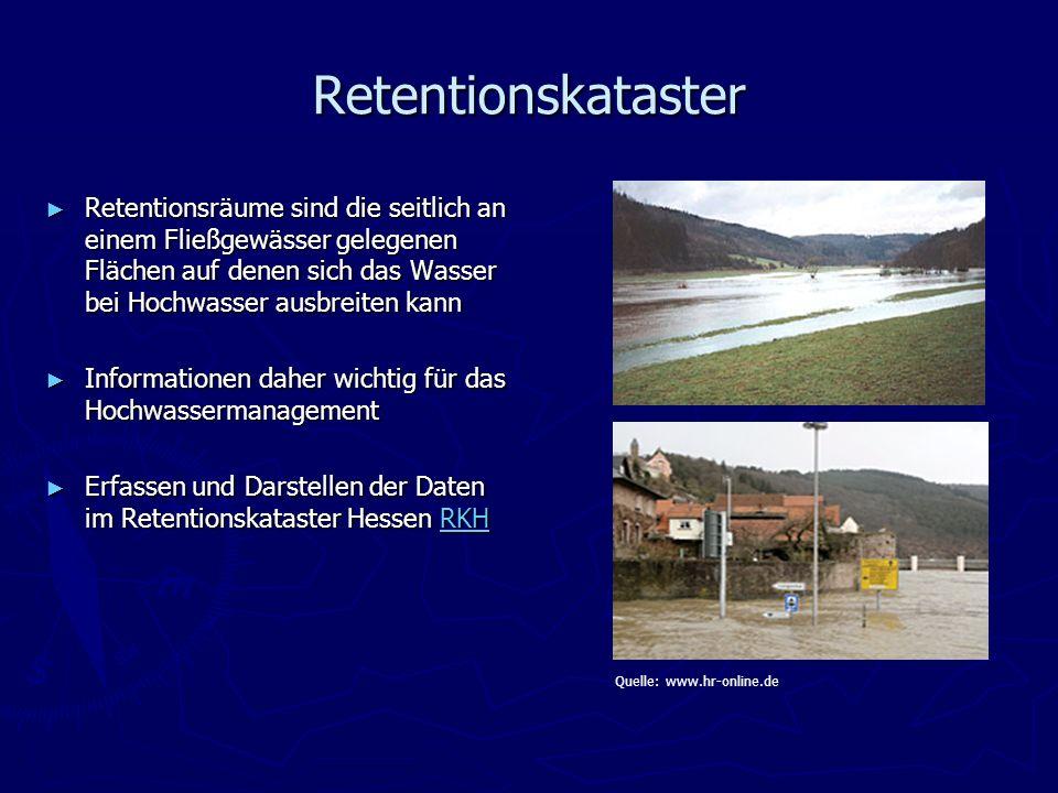 Retentionskataster Retentionsräume sind die seitlich an einem Fließgewässer gelegenen Flächen auf denen sich das Wasser bei Hochwasser ausbreiten kann