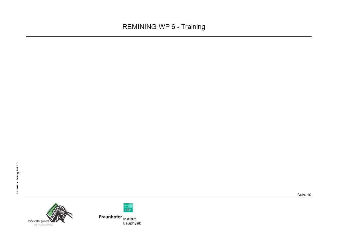 Seite 16 REMINING WP 6 - Training Presentation Training Task 6.3