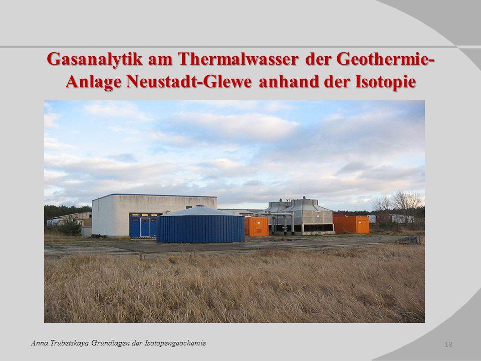 Gasanalytik am Thermalwasser der Geothermie- Anlage Neustadt-Glewe anhand der Isotopie 18 Anna Trubetskaya Grundlagen der Isotopengeochemie