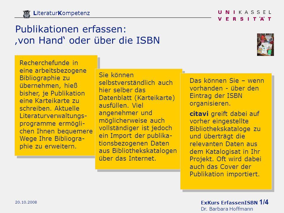 ExKurs ErfassenISBN 1/4 Dr. Barbara Hoffmann LiteraturKompetenz 20.10.2008 Publikationen erfassen: von Hand oder über die ISBN Recherchefunde in eine
