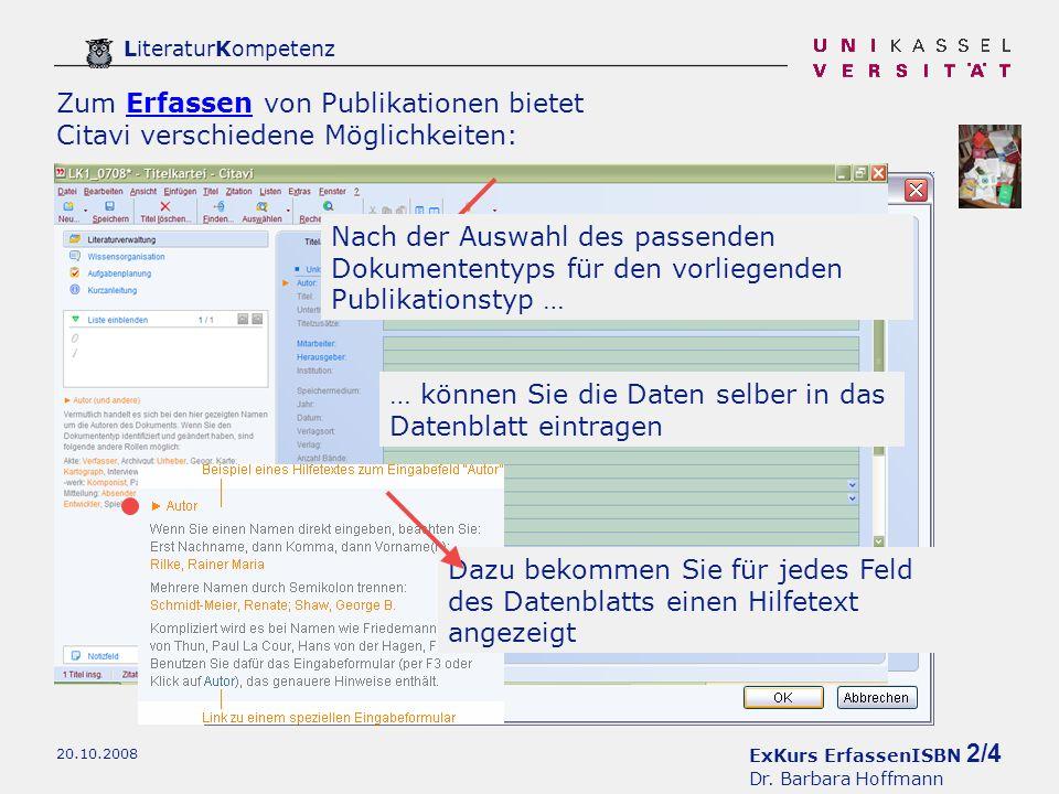 ExKurs ErfassenISBN 2/4 Dr. Barbara Hoffmann LiteraturKompetenz 20.10.2008 Zum Erfassen von Publikationen bietet Citavi verschiedene Möglichkeiten:Erf