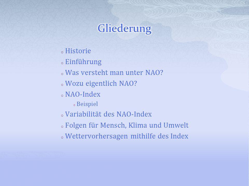 o Historie o Einführung o Was versteht man unter NAO? o Wozu eigentlich NAO? o NAO-Index o Beispiel o Variabilität des NAO-Index o Folgen für Mensch,
