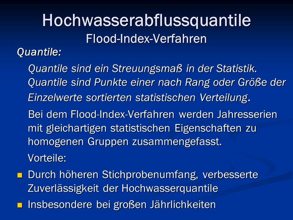 Hochwasserabflussquantile Flood-Index-Verfahren Quantile: Quantile sind ein Streuungsmaß in der Statistik. Quantile sind Punkte einer nach Rang oder G