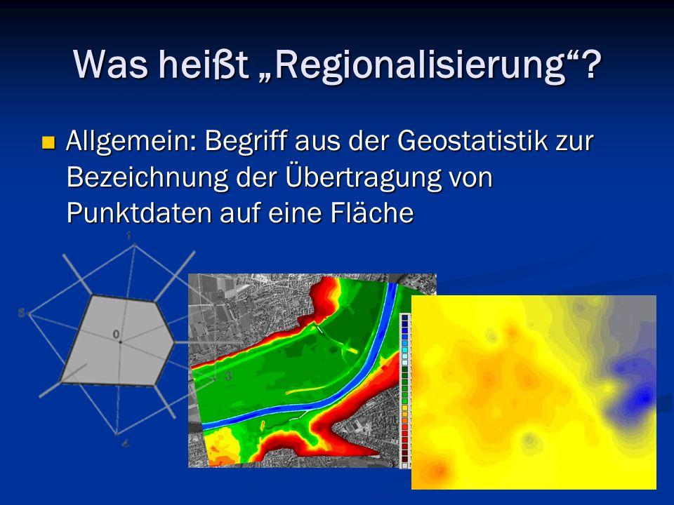Was heißt Regionalisierung? Allgemein: Begriff aus der Geostatistik zur Bezeichnung der Übertragung von Punktdaten auf eine Fläche Allgemein: Begriff