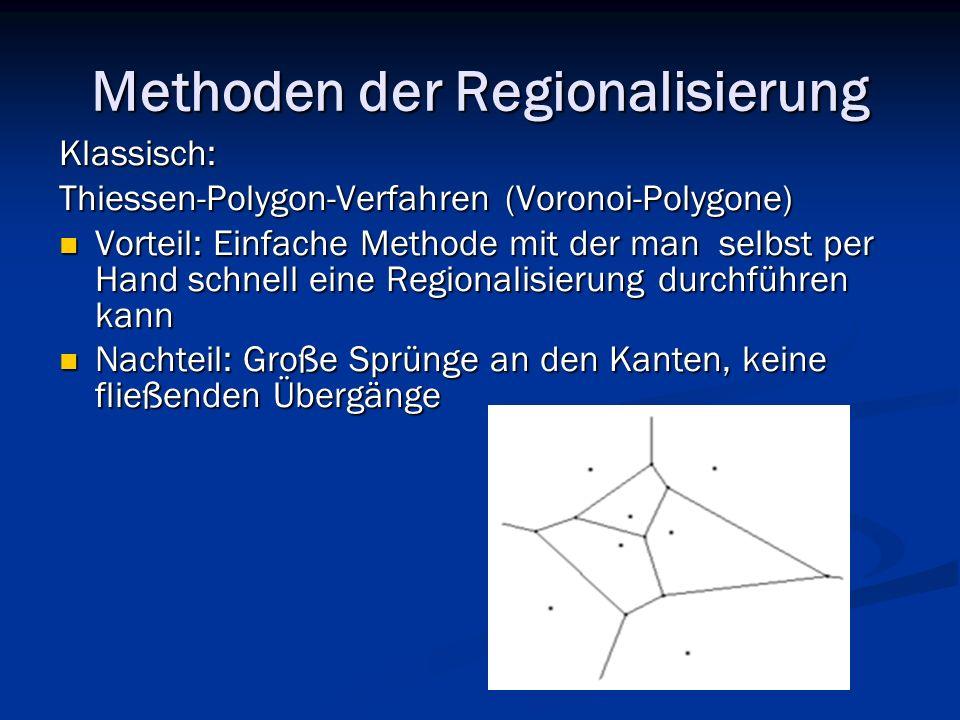 Methoden der Regionalisierung Klassisch: Thiessen-Polygon-Verfahren (Voronoi-Polygone) Vorteil: Einfache Methode mit der man selbst per Hand schnell e