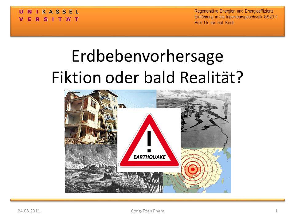 Regenerative Energien und Energieeffizienz Einführung in die Ingenieursgeophysik SS2011 Prof. Dr. rer. nat. Koch Erdbebenvorhersage Fiktion oder bald