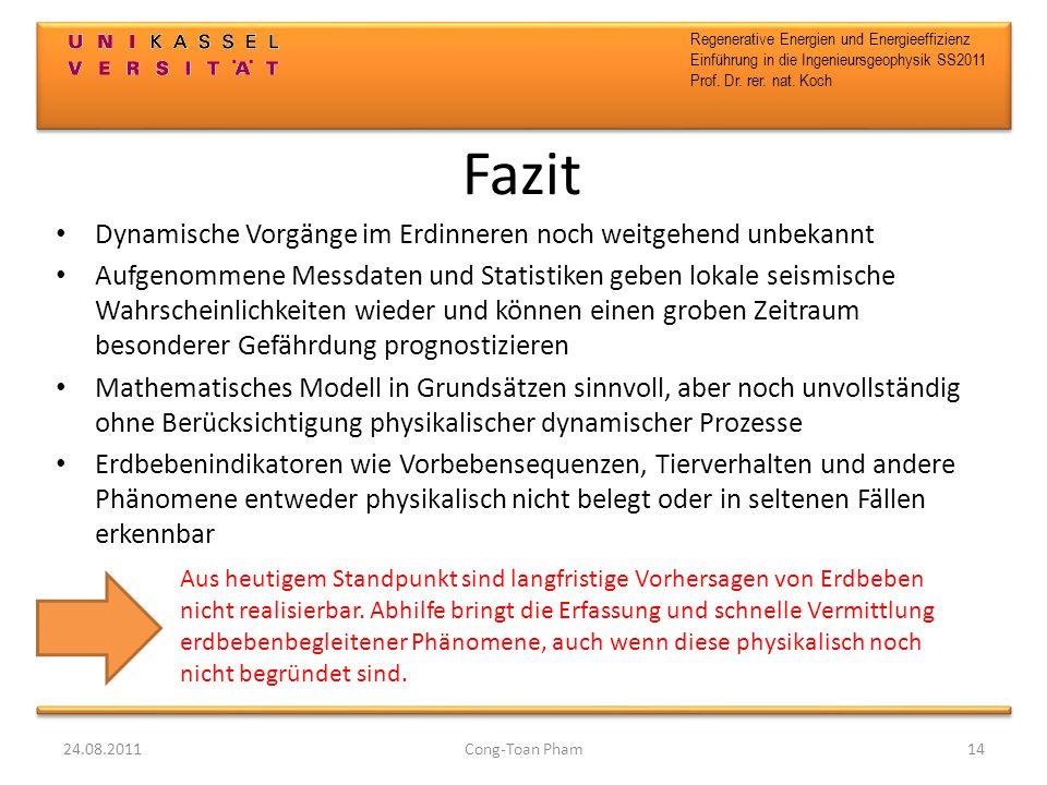 Regenerative Energien und Energieeffizienz Einführung in die Ingenieursgeophysik SS2011 Prof. Dr. rer. nat. Koch Fazit Dynamische Vorgänge im Erdinner