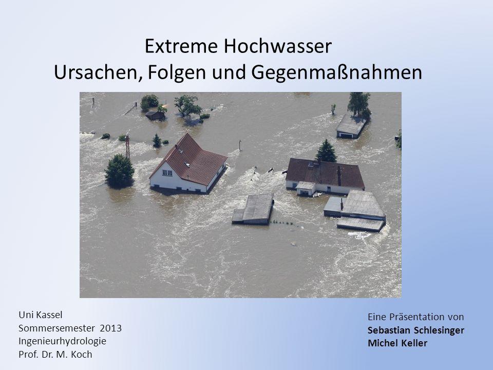Extreme Hochwasser - Ursachen, Folgen und Gegenmaßnahmen Unter Hochwasserschutz versteht man die Summe aller Maßnahmen zum Schutz der Bevölkerung als auch von Sachgütern vor Hochwasser.