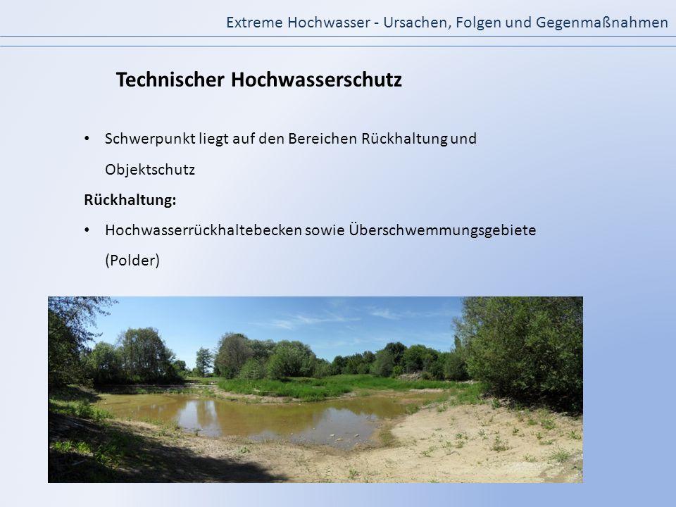 Extreme Hochwasser - Ursachen, Folgen und Gegenmaßnahmen Schwerpunkt liegt auf den Bereichen Rückhaltung und Objektschutz Rückhaltung: Hochwasserrückh