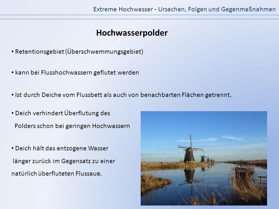 Extreme Hochwasser - Ursachen, Folgen und Gegenmaßnahmen Retentionsgebiet (Überschwemmungsgebiet) kann bei Flusshochwassern geflutet werden Ist durch