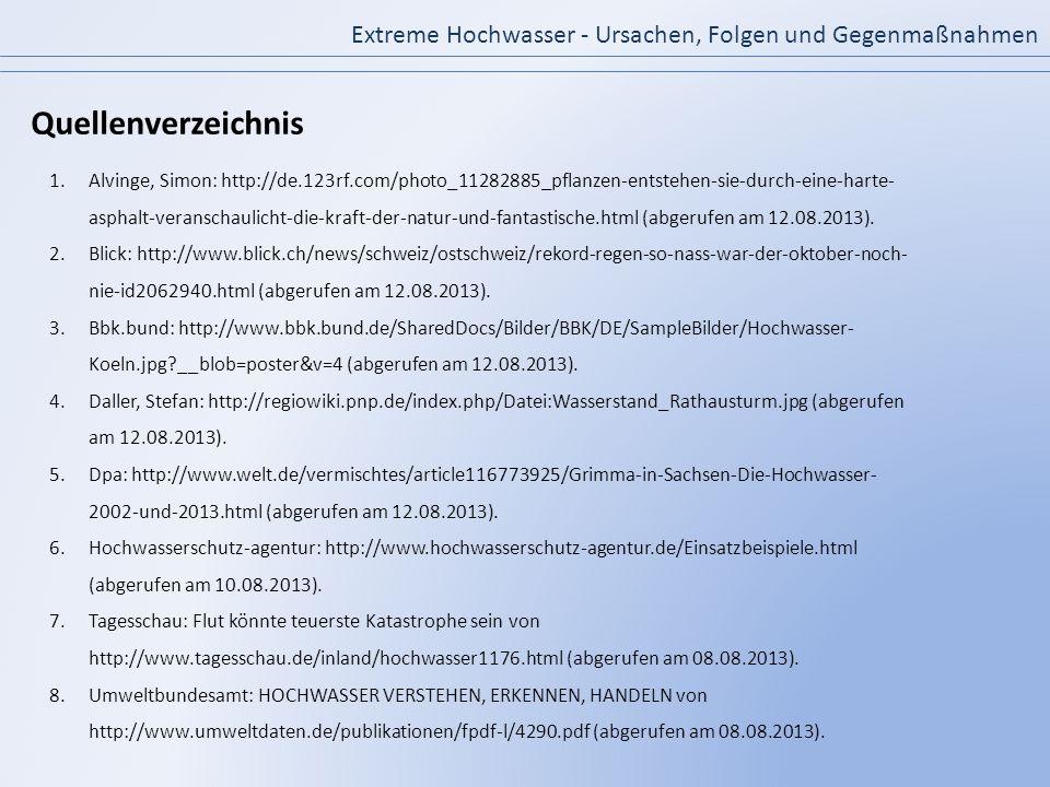 Extreme Hochwasser - Ursachen, Folgen und Gegenmaßnahmen Quellenverzeichnis 1.Alvinge, Simon: http://de.123rf.com/photo_11282885_pflanzen-entstehen-si