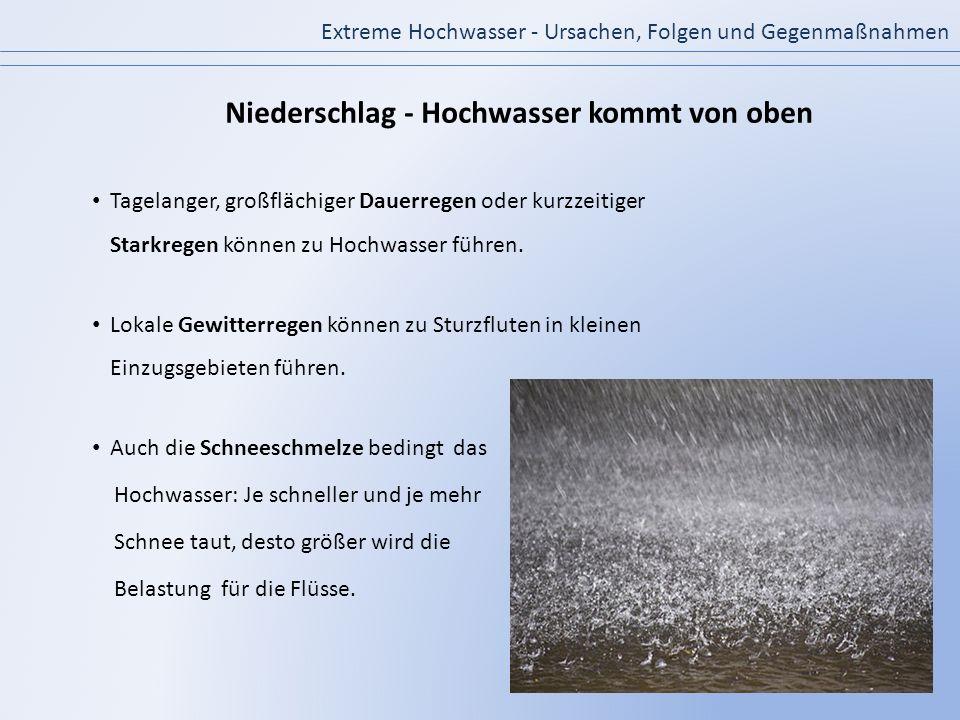 Extreme Hochwasser - Ursachen, Folgen und Gegenmaßnahmen Tagelanger, großflächiger Dauerregen oder kurzzeitiger Starkregen können zu Hochwasser führen