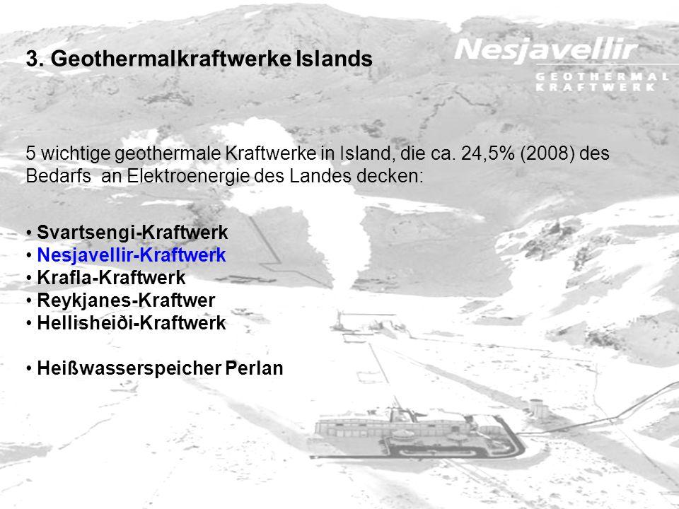3. Geothermalkraftwerke Islands 5 wichtige geothermale Kraftwerke in Island, die ca. 24,5% (2008) des Bedarfs an Elektroenergie des Landes decken: Sva