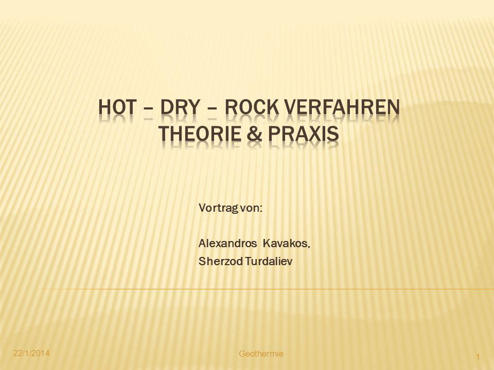 Vortrag von: Alexandros Kavakos, Sherzod Turdaliev 22/1/2014 1 Geothermie
