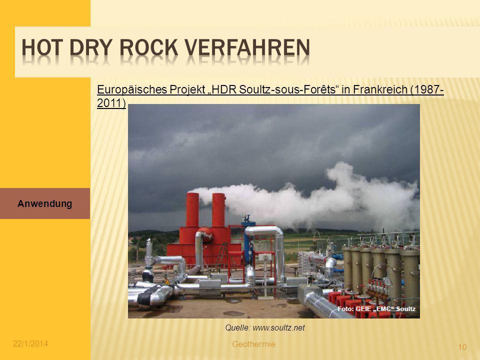 22/1/2014 10 Europäisches Projekt HDR Soultz-sous-Forêts in Frankreich (1987- 2011) Anwendung Geothermie Quelle: www.soultz.net