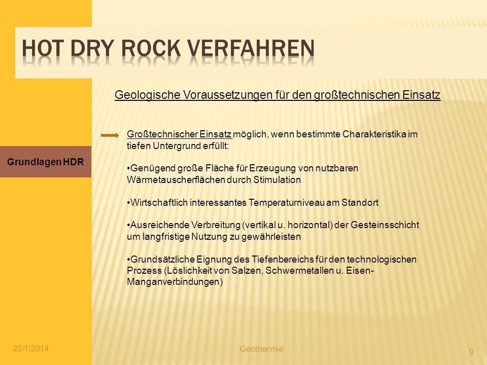 Grundlagen HDR 9 22/1/2014 Geothermie Geologische Voraussetzungen für den großtechnischen Einsatz Großtechnischer Einsatz möglich, wenn bestimmte Char