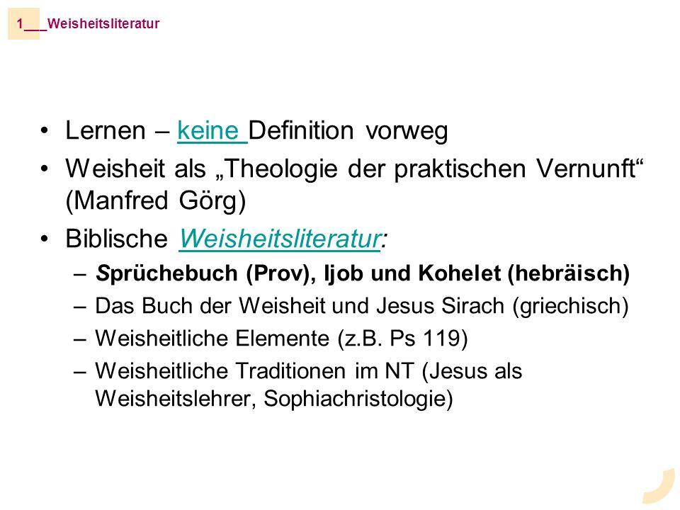 Lernen – keine Definition vorwegkeine Weisheit als Theologie der praktischen Vernunft (Manfred Görg) Biblische Weisheitsliteratur:Weisheitsliteratur –