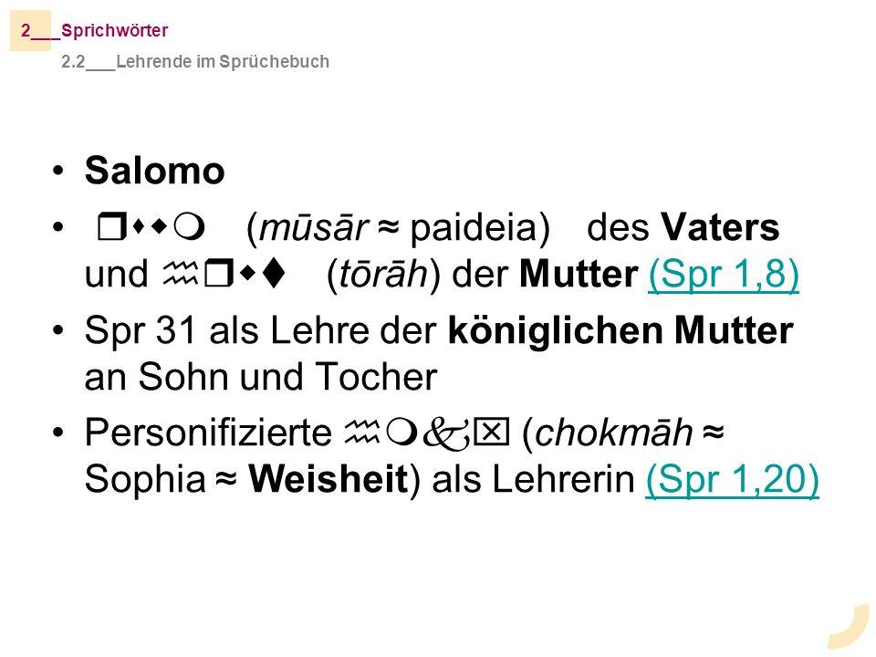 Salomo rswm (mūsār paideia) des Vaters und hrwt (tōrāh) der Mutter (Spr 1,8)(Spr 1,8) Spr 31 als Lehre der königlichen Mutter an Sohn und Tocher Perso