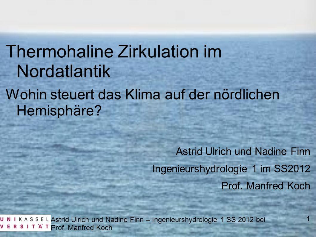 Astrid Ulrich und Nadine Finn – Ingenieurshydrologie 1 SS 2012 bei Prof. Manfred Koch Thermohaline Zirkulation im Nordatlantik Wohin steuert das Klima