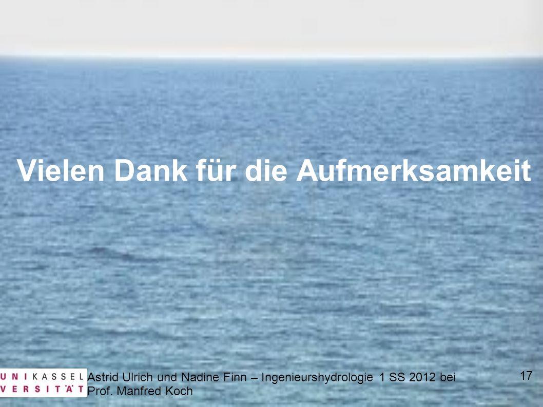 Astrid Ulrich und Nadine Finn – Ingenieurshydrologie 1 SS 2012 bei Prof. Manfred Koch 17 Vielen Dank für die Aufmerksamkeit