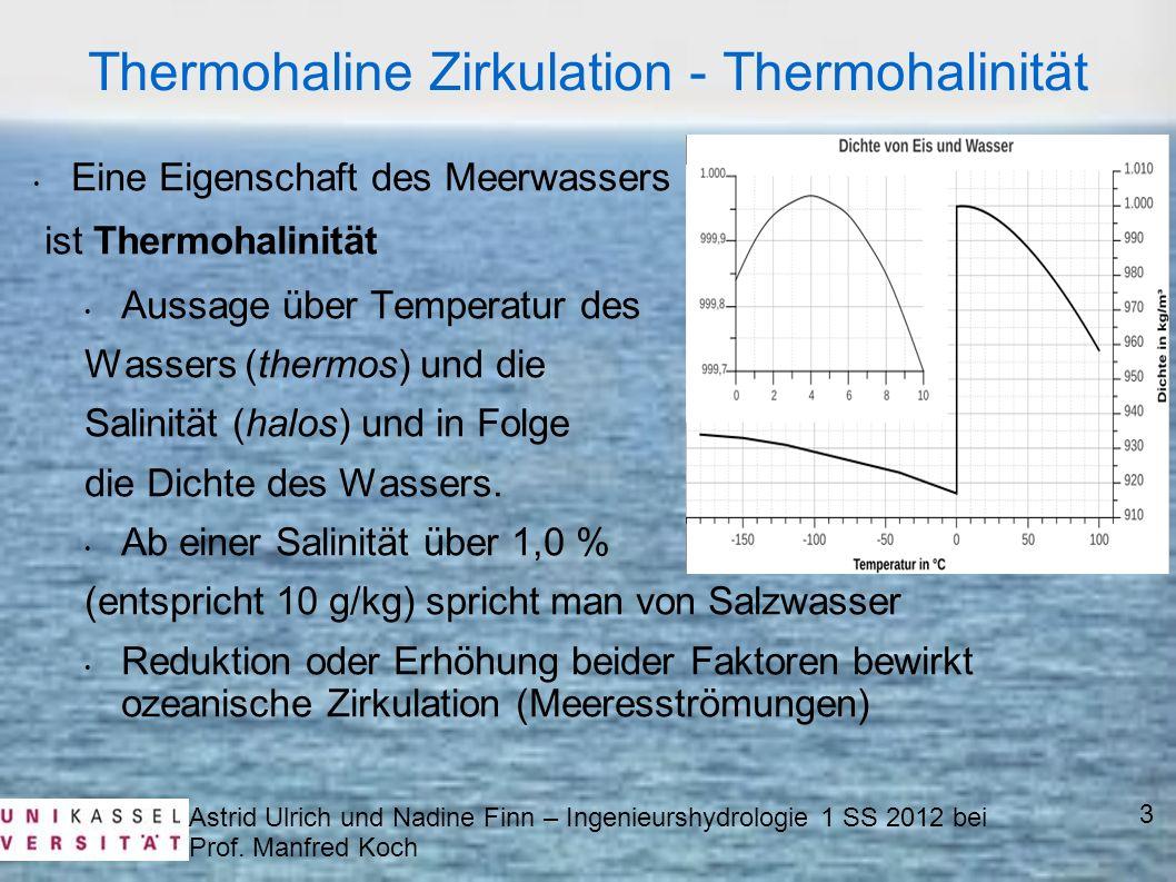 Eine Eigenschaft des Meerwassers ist Thermohalinität Aussage über Temperatur des Wassers (thermos) und die Salinität (halos) und in Folge die Dichte d