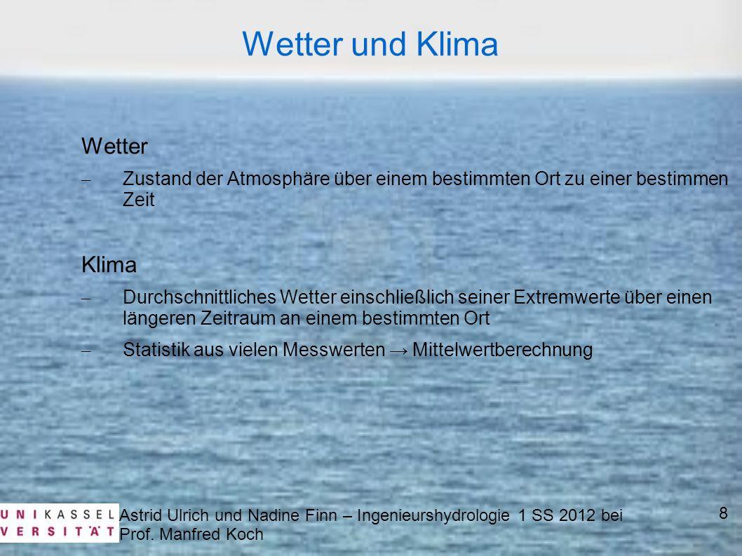 Astrid Ulrich und Nadine Finn – Ingenieurshydrologie 1 SS 2012 bei Prof. Manfred Koch 8 Wetter und Klima Wetter – Zustand der Atmosphäre über einem be