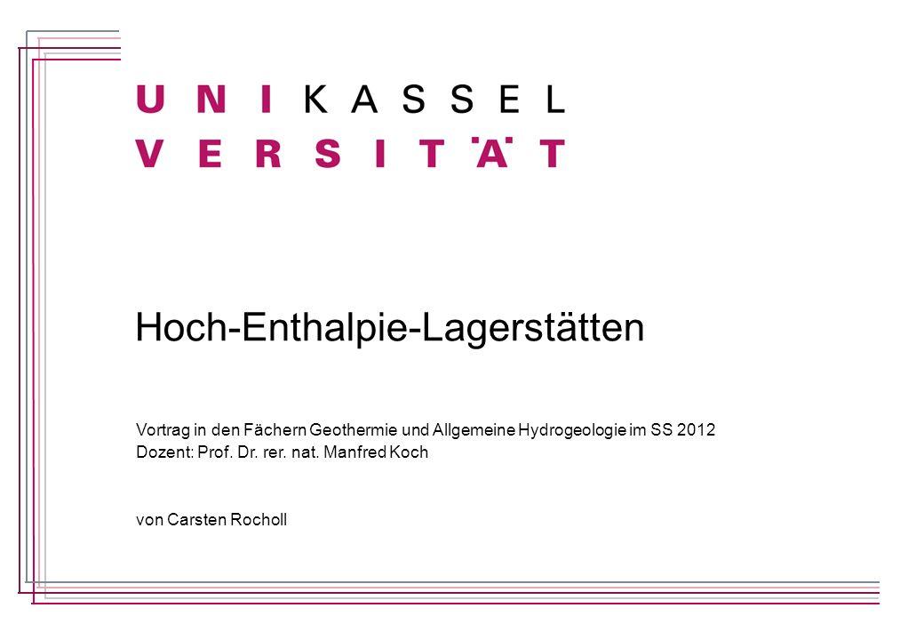 Hoch-Enthalpie-Lagerstätten Vortrag in den Fächern Geothermie und Allgemeine Hydrogeologie im SS 2012 Dozent: Prof. Dr. rer. nat. Manfred Koch von Car