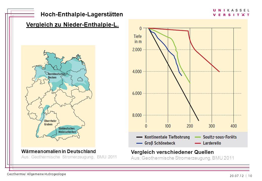 Geothermie/ Allgemeine Hydrogeologie Hoch-Enthalpie-Lagerstätten Vergleich zu Nieder-Enthalpie-L. 20.07.12 | 10 Vergleich verschiedener Quellen Aus: G