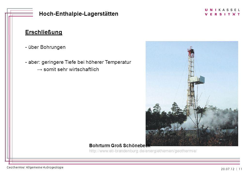 Geothermie/ Allgemeine Hydrogeologie Hoch-Enthalpie-Lagerstätten Erschließung - über Bohrungen - aber: geringere Tiefe bei höherer Temperatur somit se