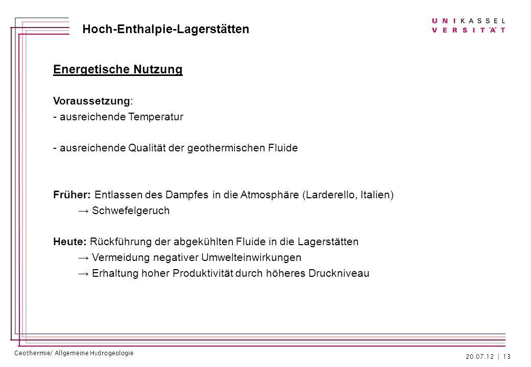 Geothermie/ Allgemeine Hydrogeologie Hoch-Enthalpie-Lagerstätten Energetische Nutzung Voraussetzung: - ausreichende Temperatur - ausreichende Qualität