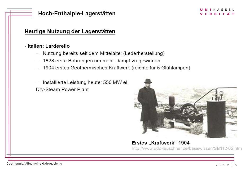 Geothermie/ Allgemeine Hydrogeologie Hoch-Enthalpie-Lagerstätten Heutige Nutzung der Lagerstätten - Italien: Larderello – Nutzung bereits seit dem Mit