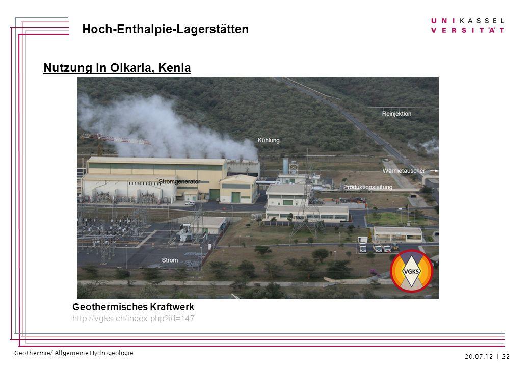 Geothermie/ Allgemeine Hydrogeologie Hoch-Enthalpie-Lagerstätten Nutzung in Olkaria, Kenia 20.07.12 | 22 Geothermisches Kraftwerk http://vgks.ch/index