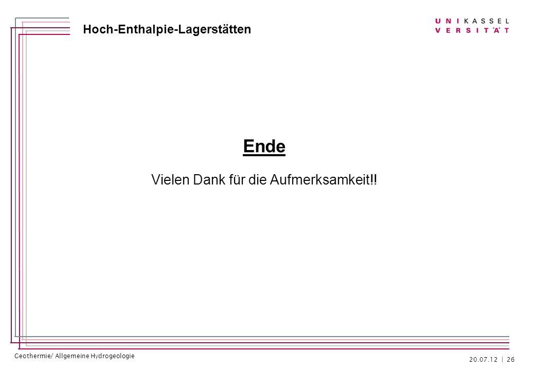 Geothermie/ Allgemeine Hydrogeologie Hoch-Enthalpie-Lagerstätten Ende Vielen Dank für die Aufmerksamkeit!! 20.07.12 | 26