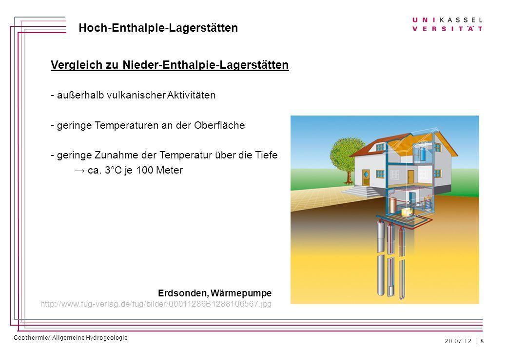 Geothermie/ Allgemeine Hydrogeologie Hoch-Enthalpie-Lagerstätten Vergleich zu Nieder-Enthalpie-Lagerstätten Wärmeanomalien in Deutschland Keine Hoch-Enthalpie-Lagerstätten!!.