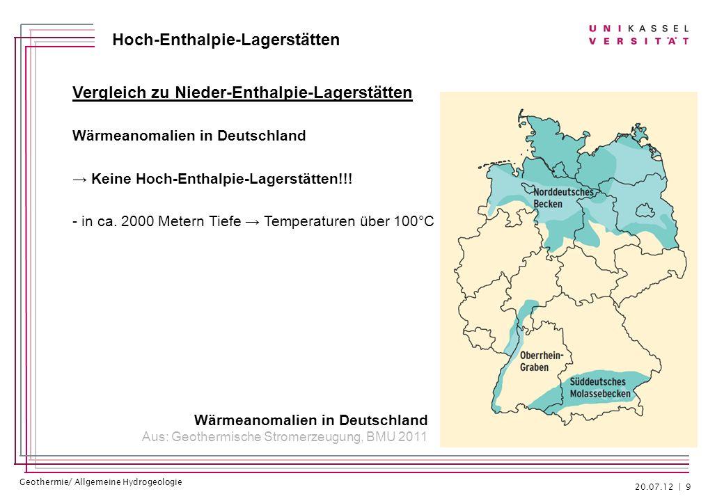 Geothermie/ Allgemeine Hydrogeologie Hoch-Enthalpie-Lagerstätten Vergleich zu Nieder-Enthalpie-Lagerstätten Wärmeanomalien in Deutschland Keine Hoch-E
