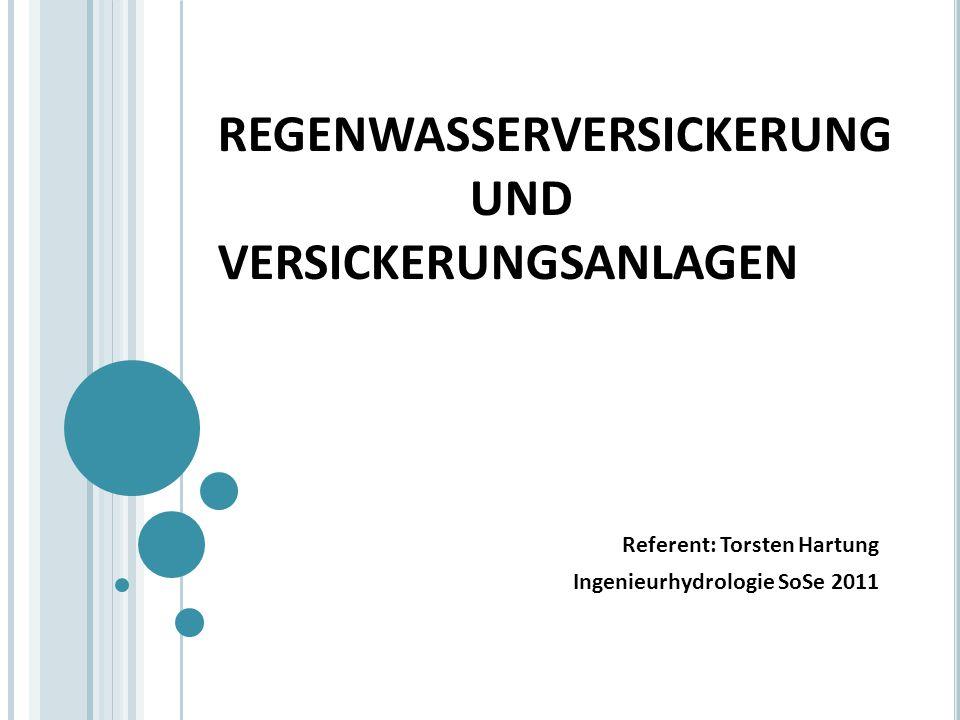 REGENWASSERVERSICKERUNG UND VERSICKERUNGSANLAGEN Referent: Torsten Hartung Ingenieurhydrologie SoSe 2011
