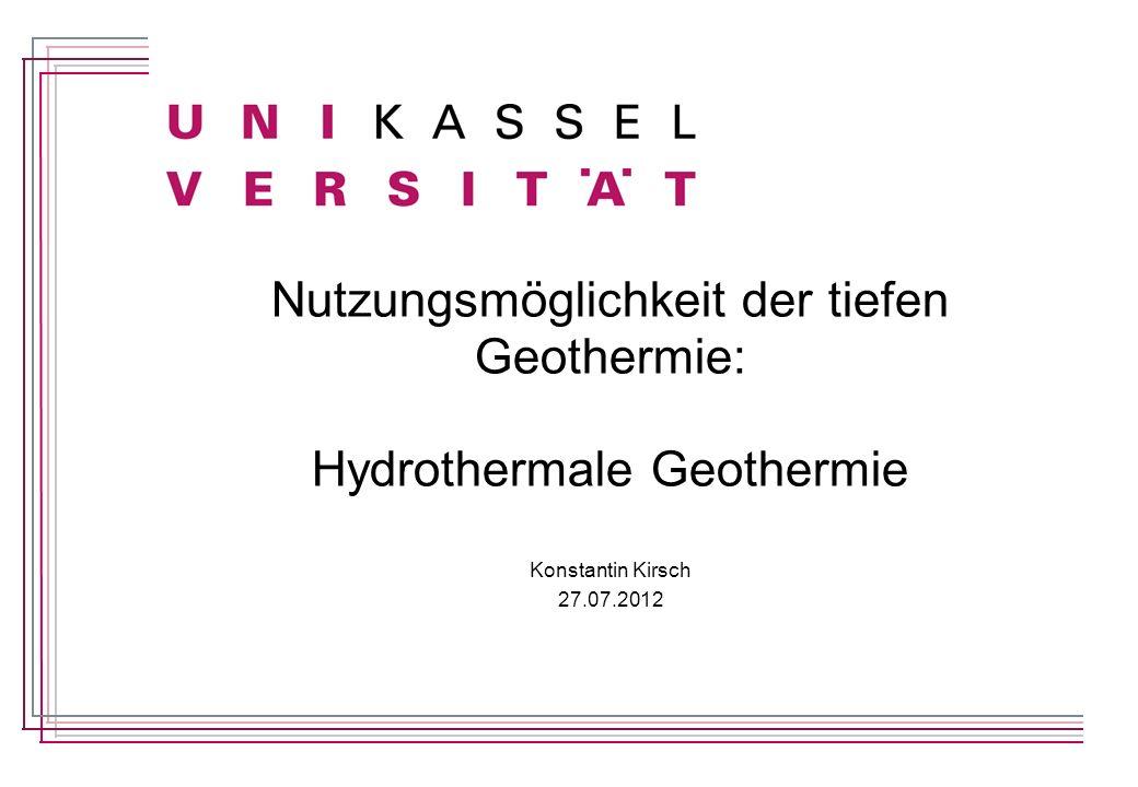 Nutzungsmöglichkeit der tiefen Geothermie: Hydrothermale Geothermie Konstantin Kirsch 27.07.2012